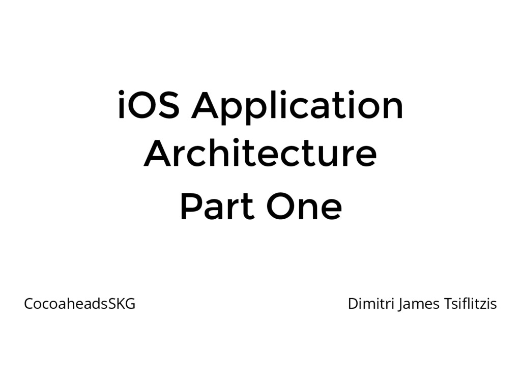 iOS Application Architecture Part One Cocoahead...