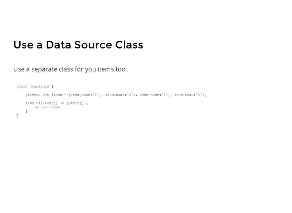 Use a Data Source Class class ItemStore { priva...