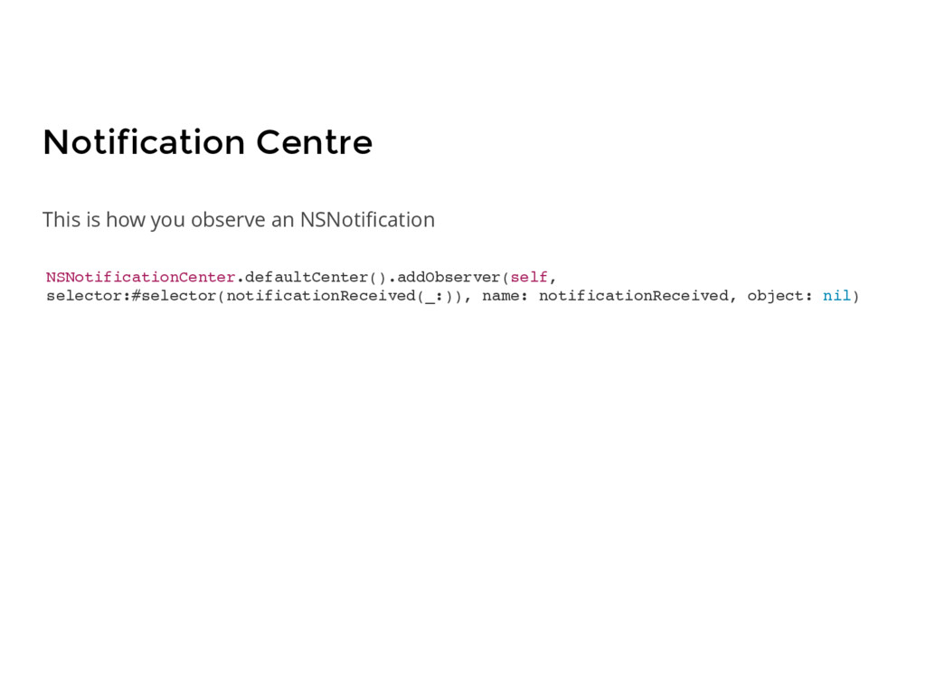 Notification Centre NSNotificationCenter.defaul...