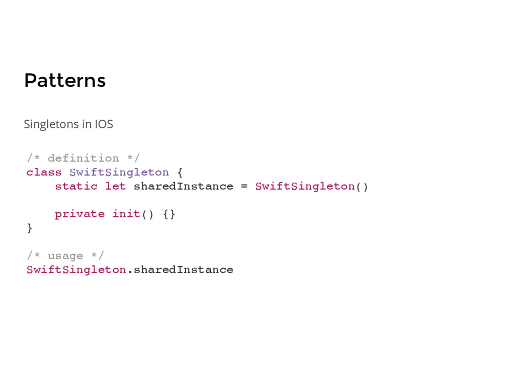 Patterns /* definition */ class SwiftSingleton ...
