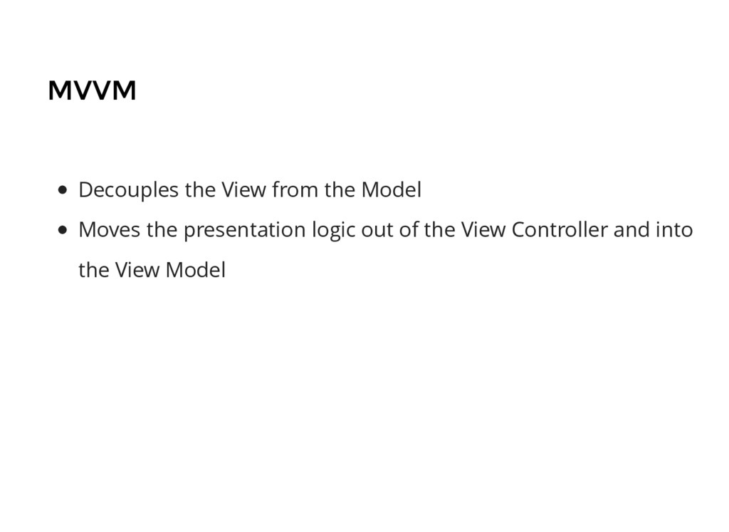 MVVM Decouples the View from the Model Moves th...