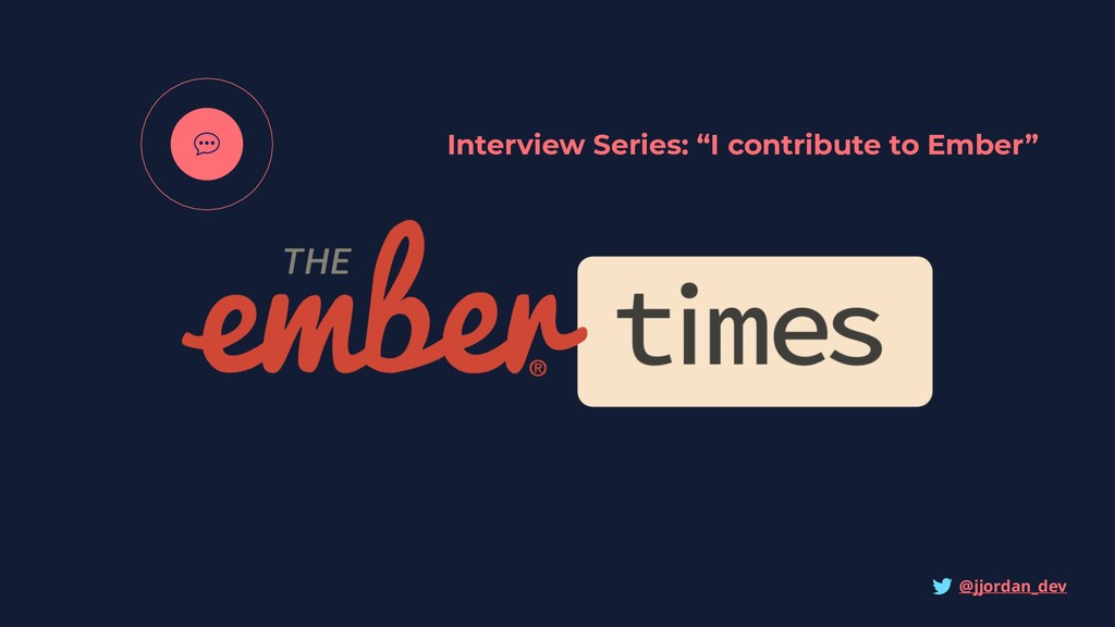 "Interview Series: ""I contribute to Ember"" @jjor..."