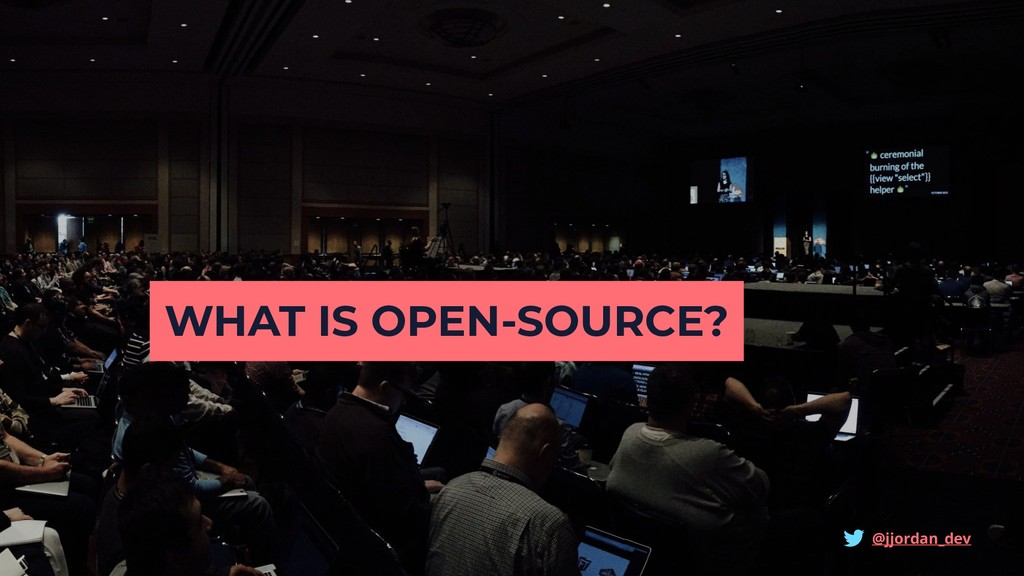 WHAT IS OPEN-SOURCE? @jjordan_dev