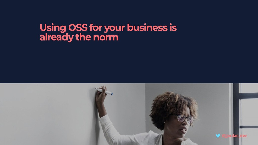 Using OSS for your business is already the norm...