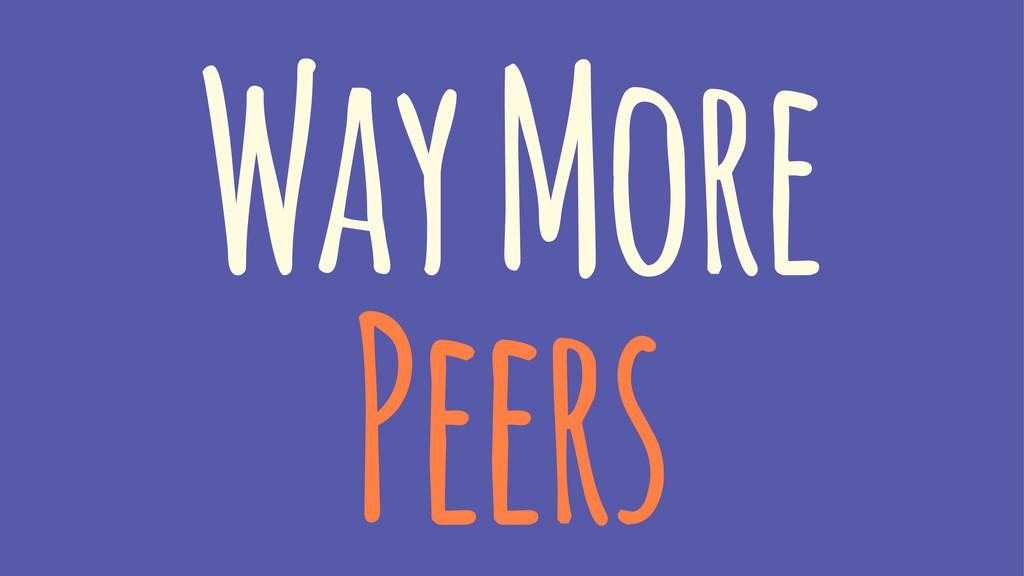 Way More Peers