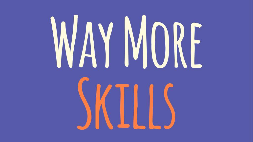 Way More Skills