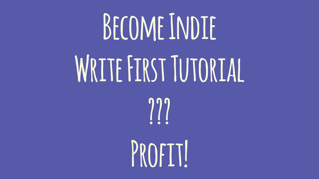 Become Indie Write First Tutorial ??? Profit!