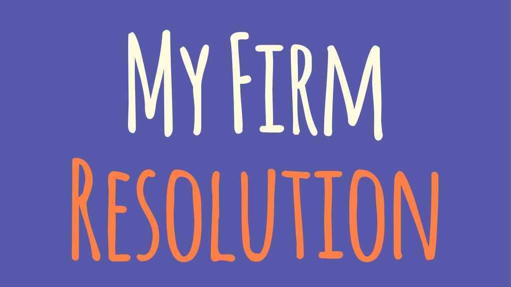 My Firm Resolution