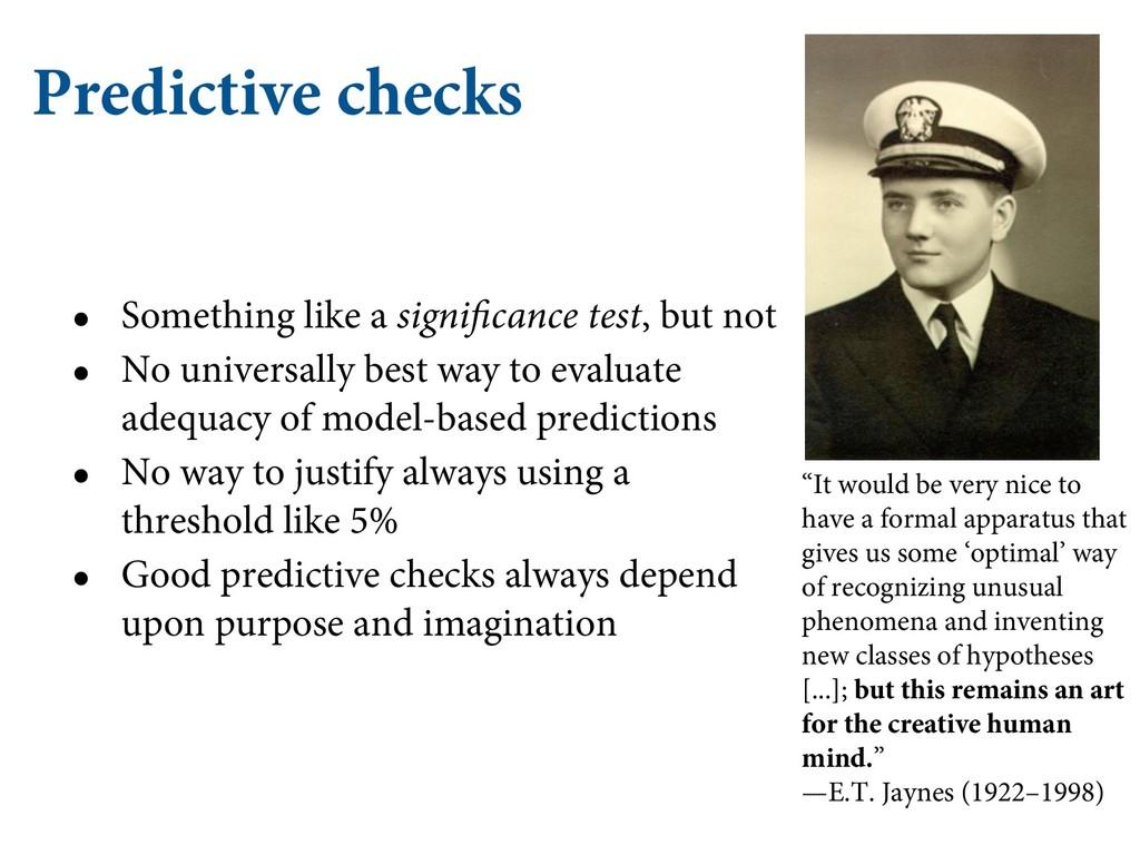 Predictive checks • Something like a significan...