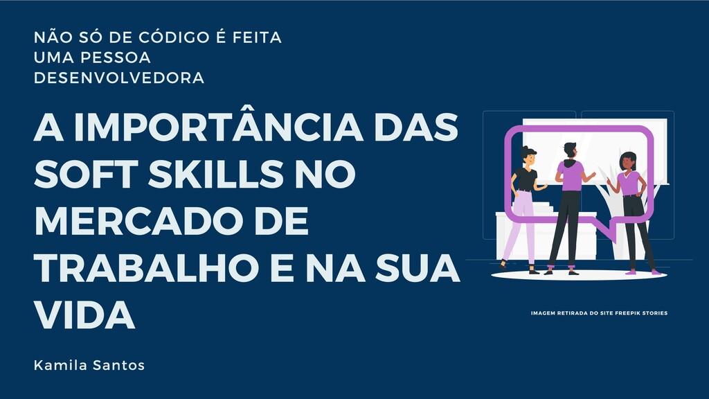 NÃO SÓ DE CÓDIGO É FEITA UMA PESSOA DESENVOLVED...