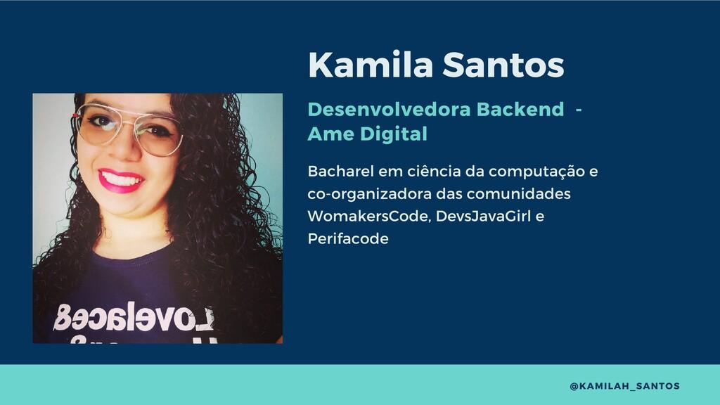 Kamila Santos Desenvolvedora Backend - Ame Digi...