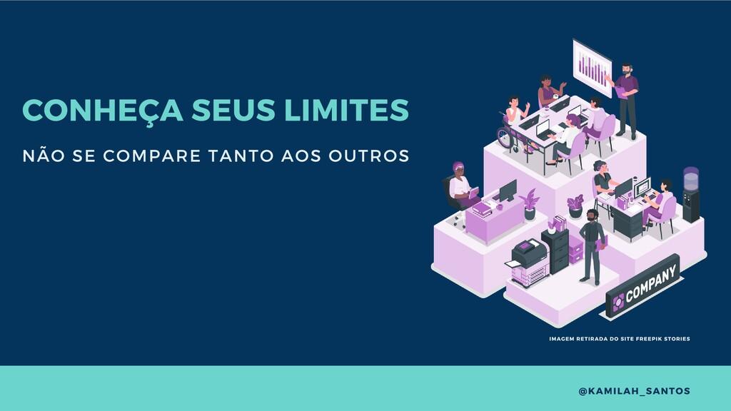 CONHEÇA SEUS LIMITES NÃO SE COMPARE TANTO AOS O...