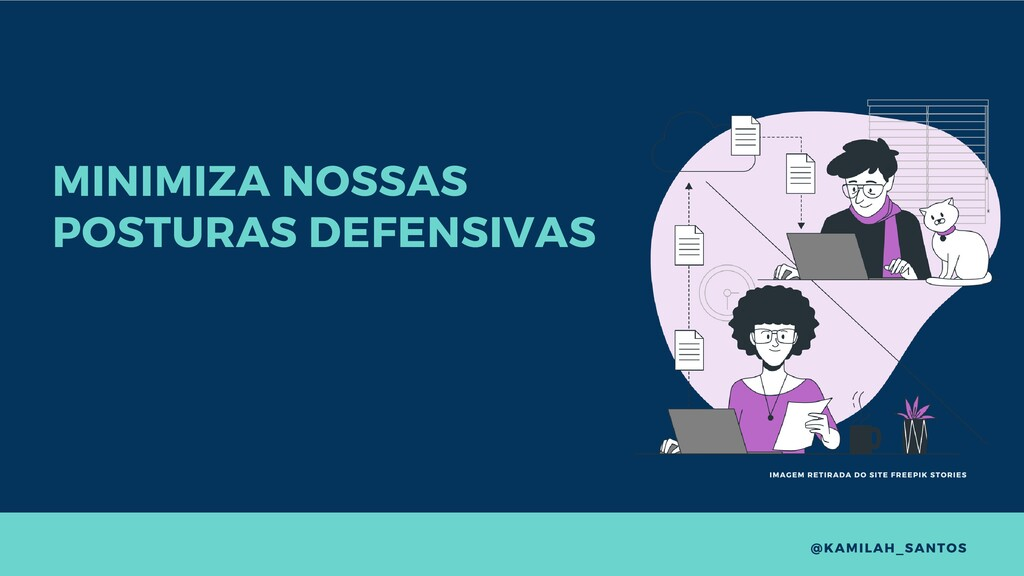 MINIMIZA NOSSAS POSTURAS DEFENSIVAS @KAMILAH_SA...