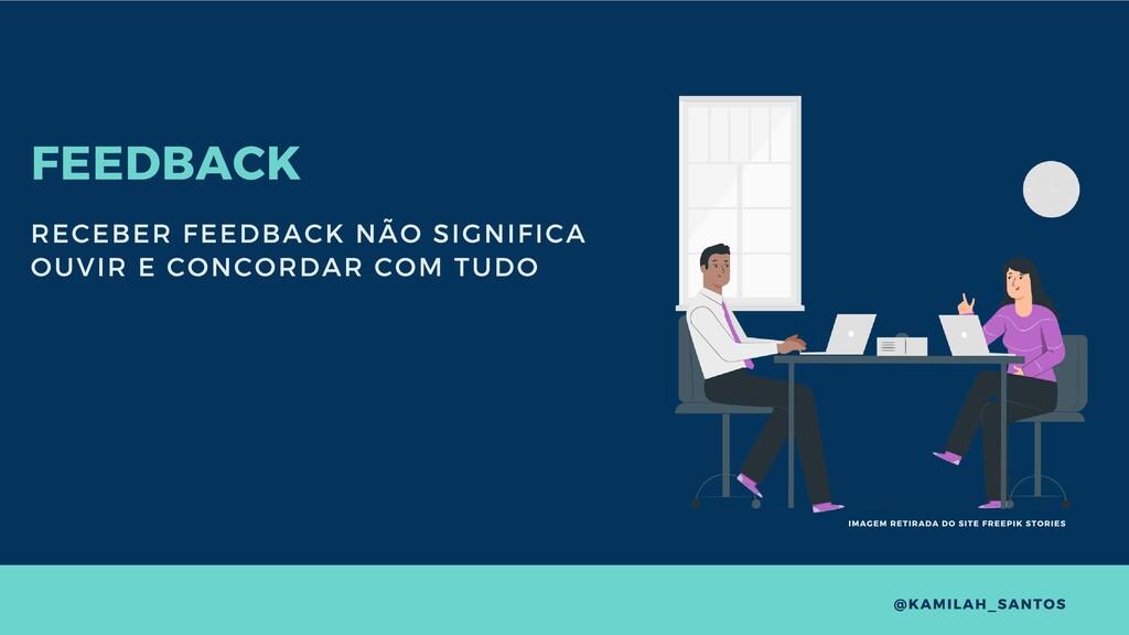 FEEDBACK RECEBER FEEDBACK NÃO SIGNIFICA OUVIR E...
