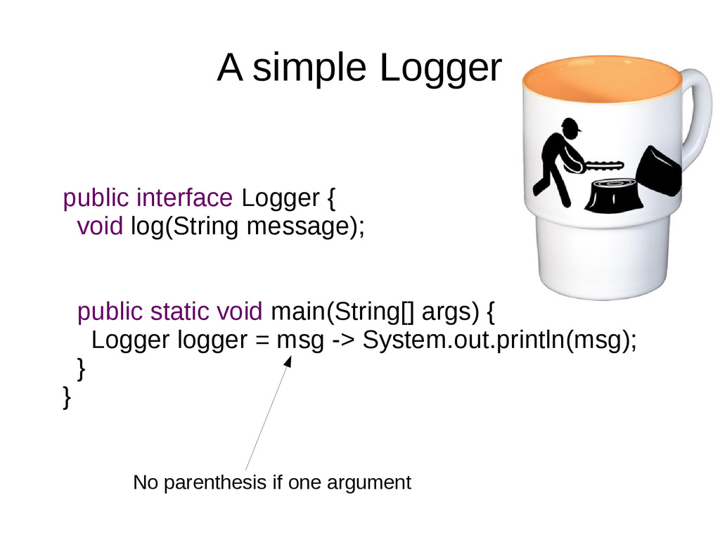 A simple Logger public interface Logger { void ...