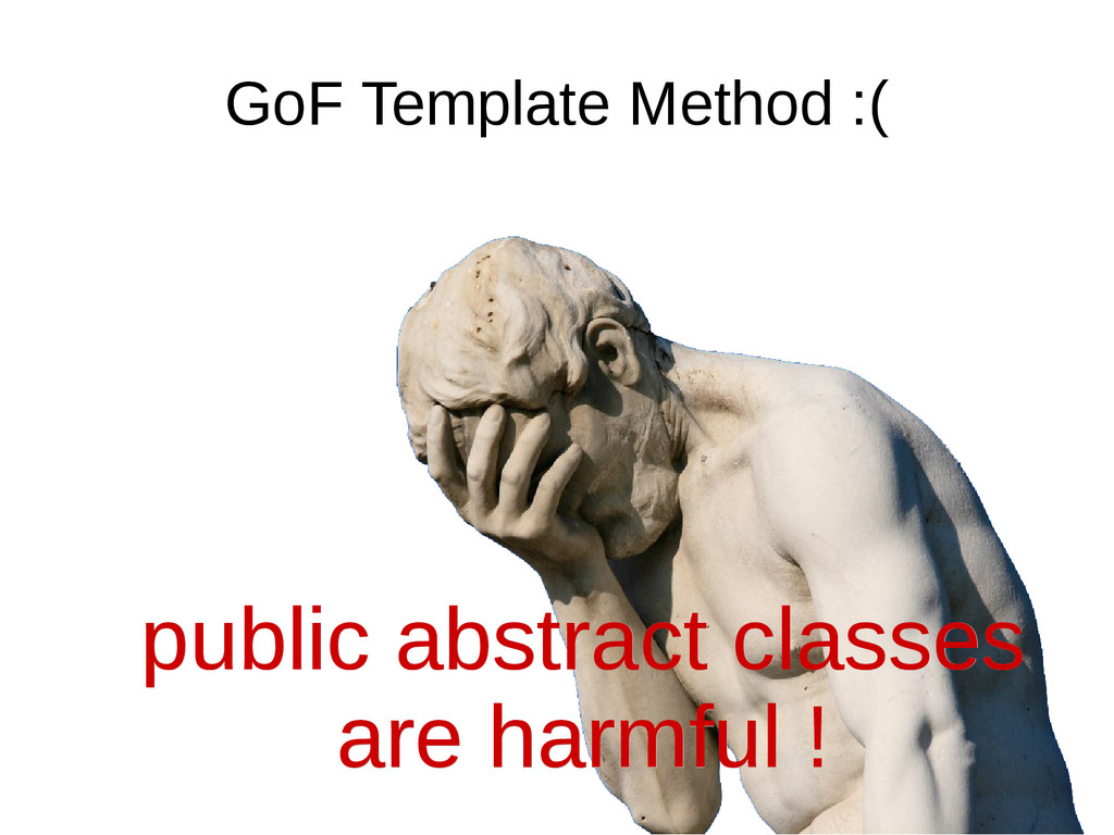 GoF Template Method :( public abstract classes ...
