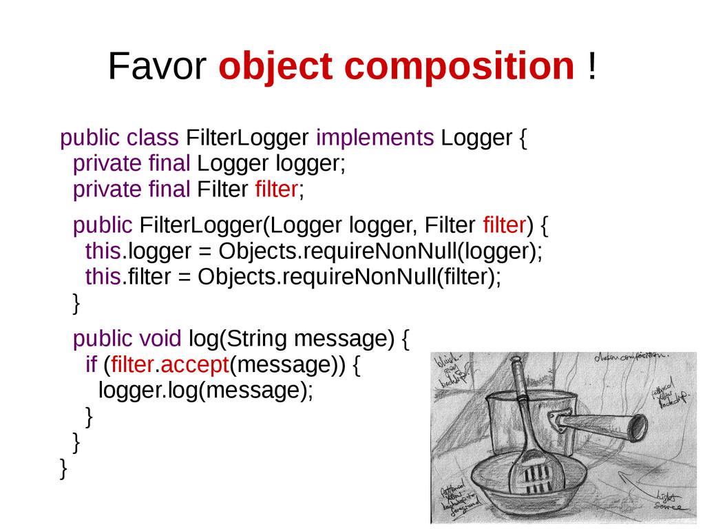 Favor object composition ! public class FilterL...