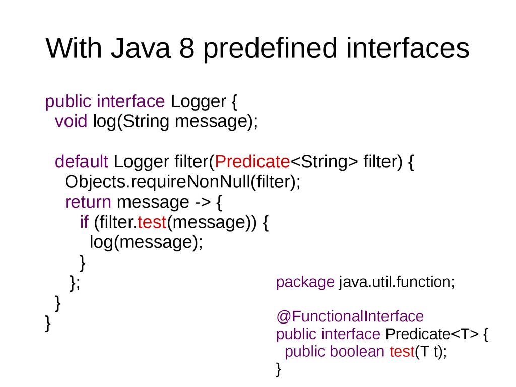 With Java 8 predefined interfaces public interf...