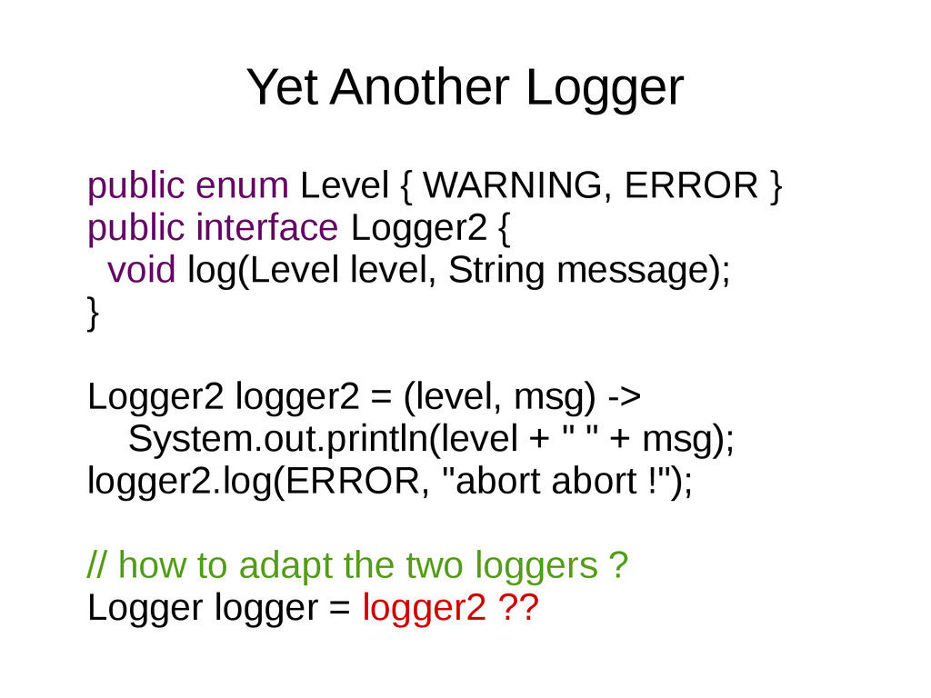 Yet Another Logger public enum Level { WARNING,...