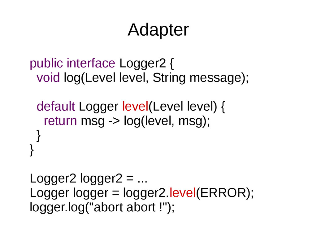 Adapter public interface Logger2 { void log(Lev...