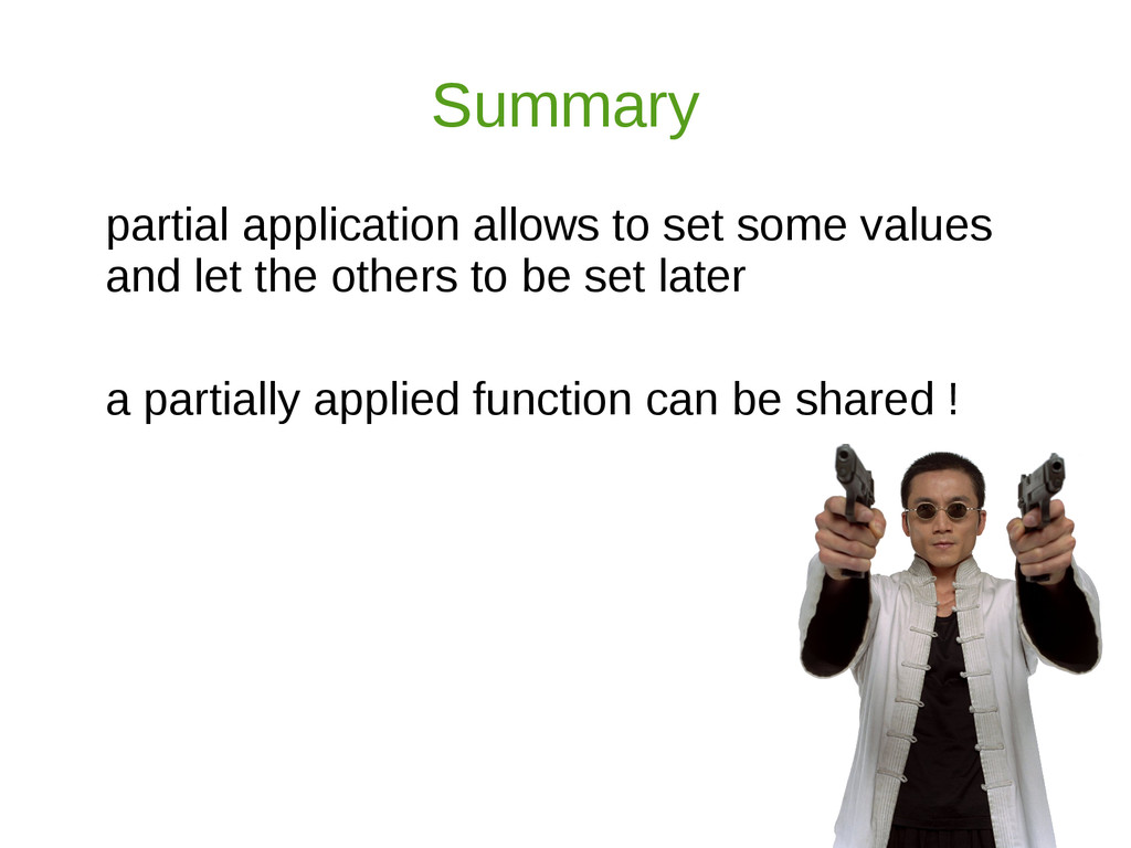 Summary partial application allows to set some ...