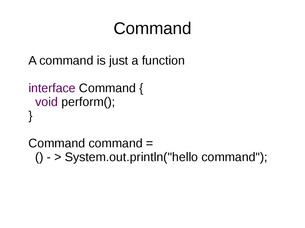 Command A command is just a function interface ...
