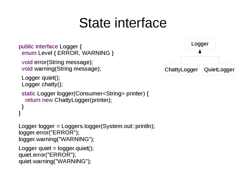 State interface public interface Logger { enum ...