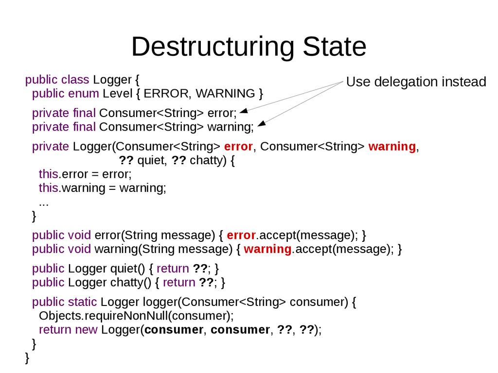 Destructuring State public class Logger { publi...