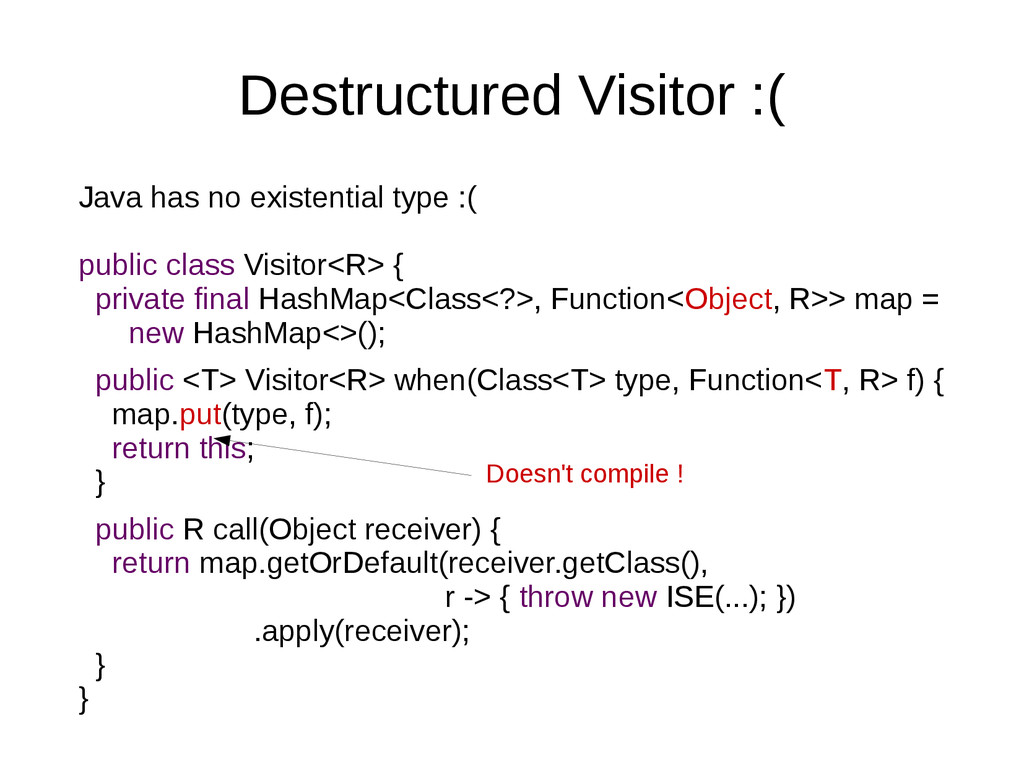 Destructured Visitor :( Java has no existential...