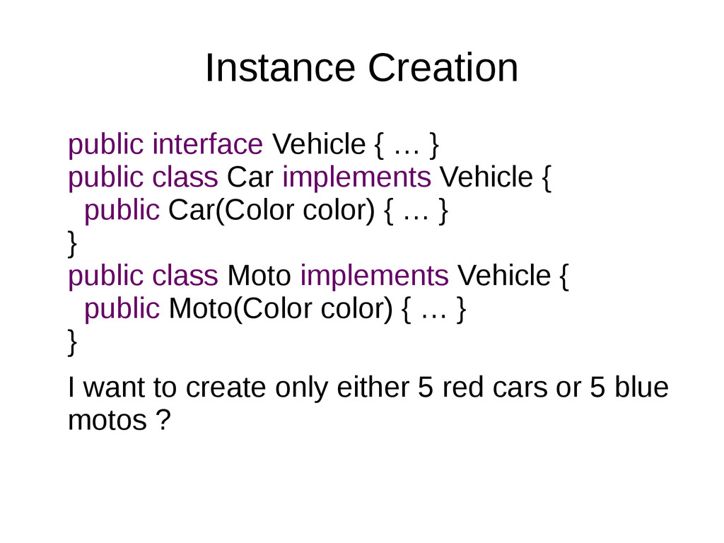 Instance Creation public interface Vehicle { … ...