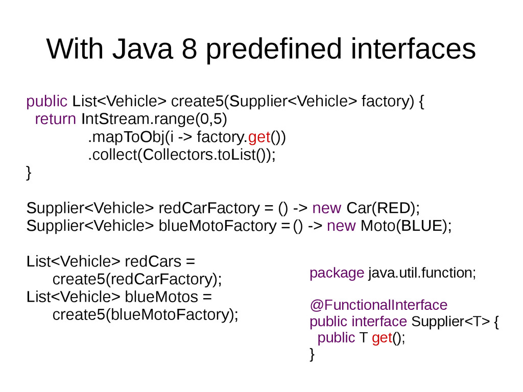 With Java 8 predefined interfaces public List<V...