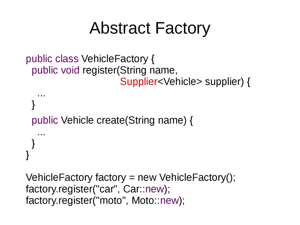 Abstract Factory public class VehicleFactory { ...