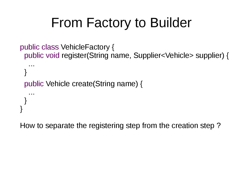From Factory to Builder public class VehicleFac...