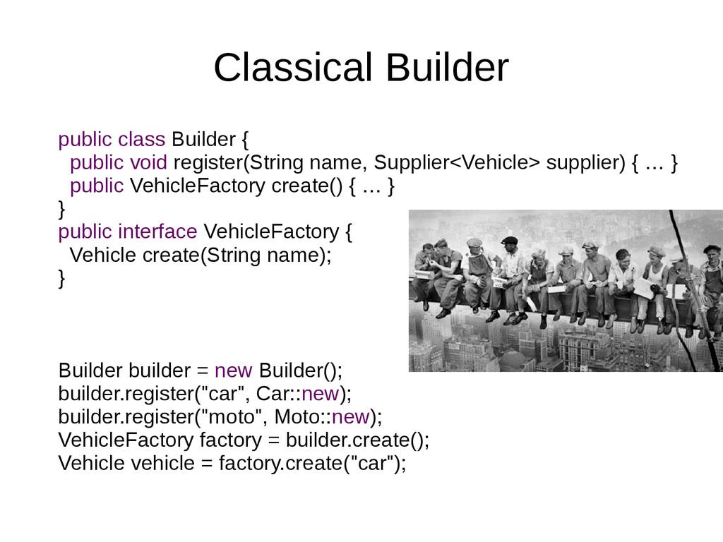 Classical Builder public class Builder { public...