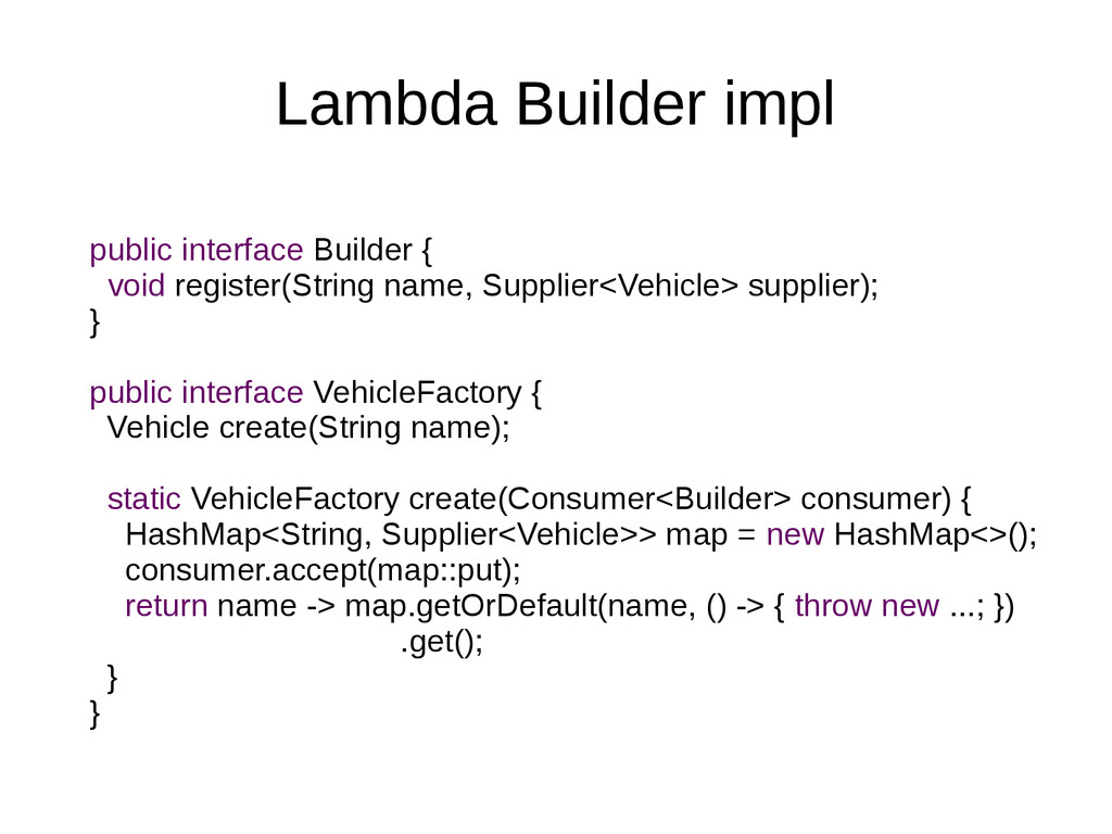 Lambda Builder impl public interface Builder { ...