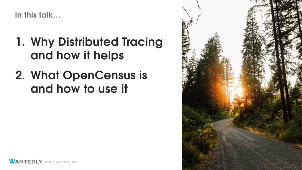 ©2019 Wantedly, Inc. 1. Why Distributed Tracing...