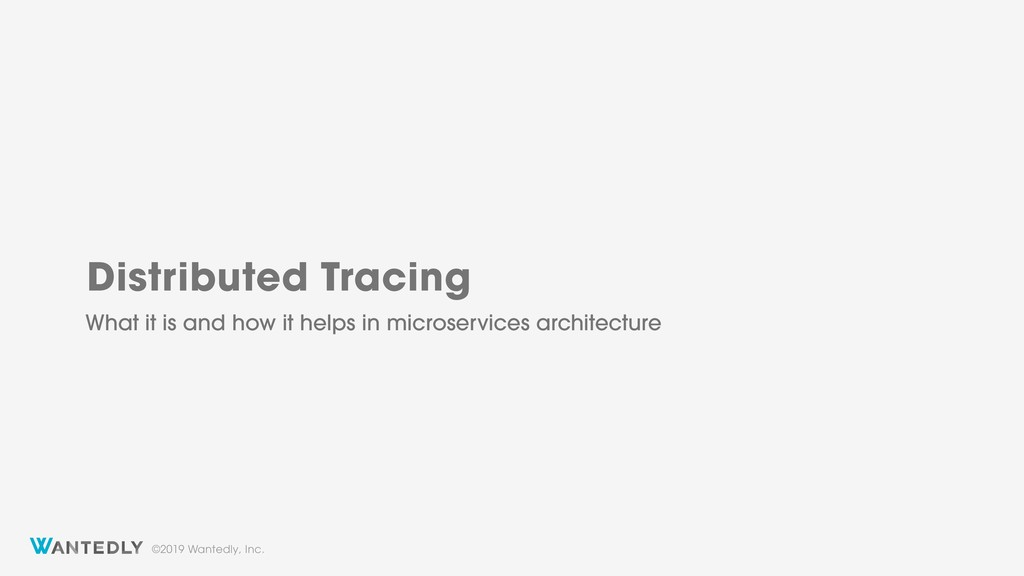 ©2019 Wantedly, Inc. Distributed Tracing What i...