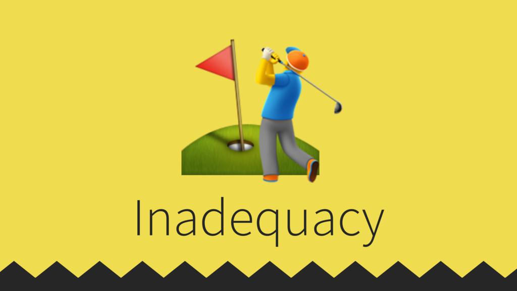 ⛳  Inadequacy