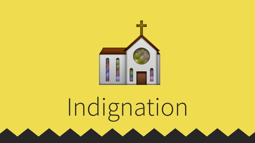 ⛪ Indignation