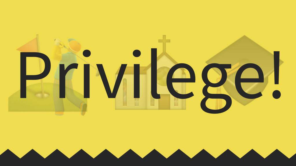⛳ ⛪  Privilege!