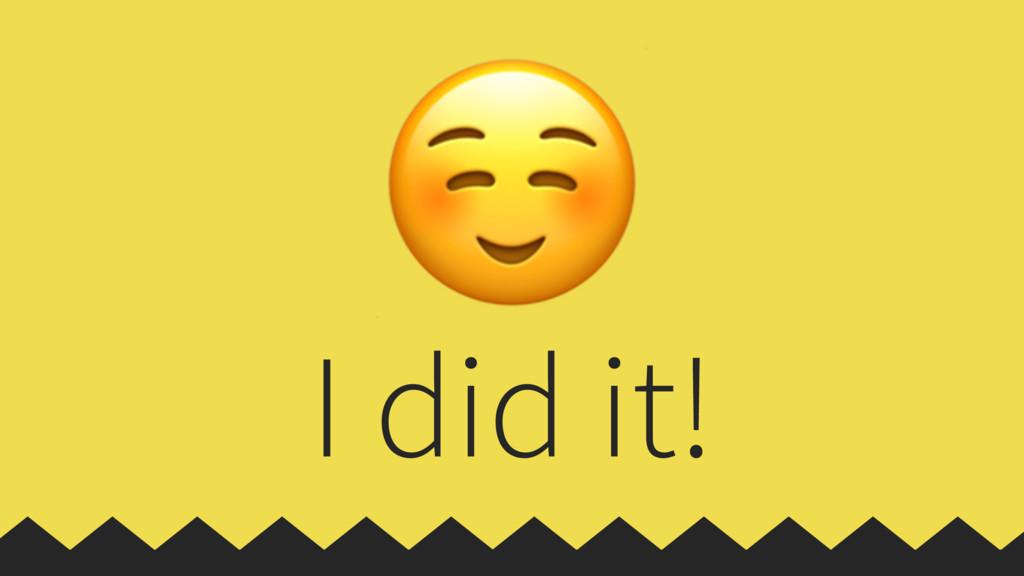 I did it! ☺