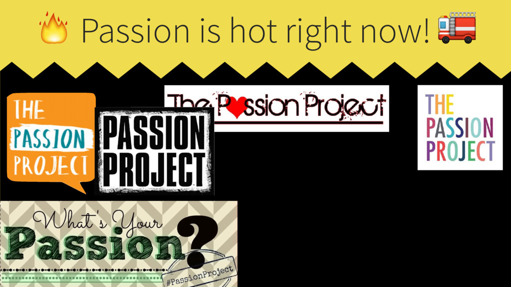 Passion is hot right now!