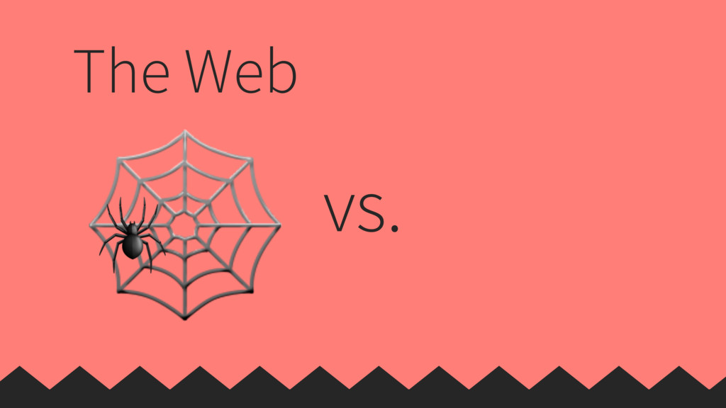 The Web  vs.