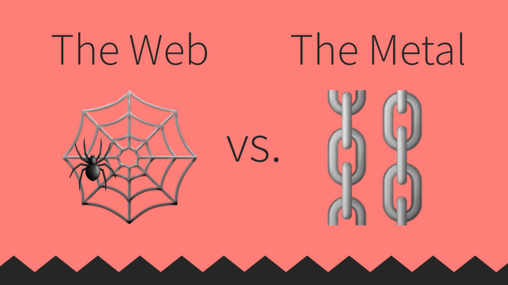 The Web  ⛓ The Metal vs.