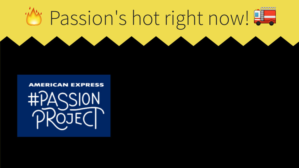 Passion's hot right now!