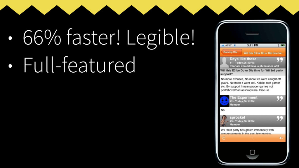• 66% faster! Legible! • Full-featured