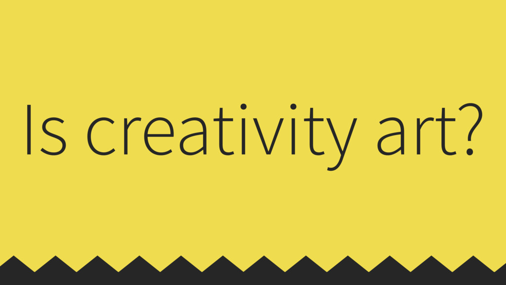 Is creativity art?