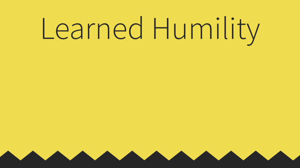 Learned Humility