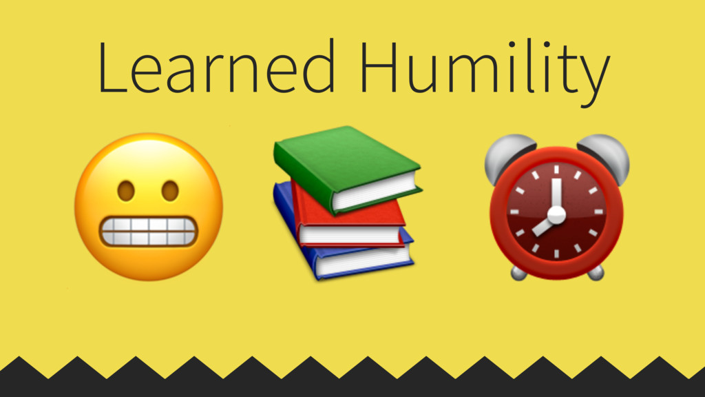 Learned Humility   ⏰