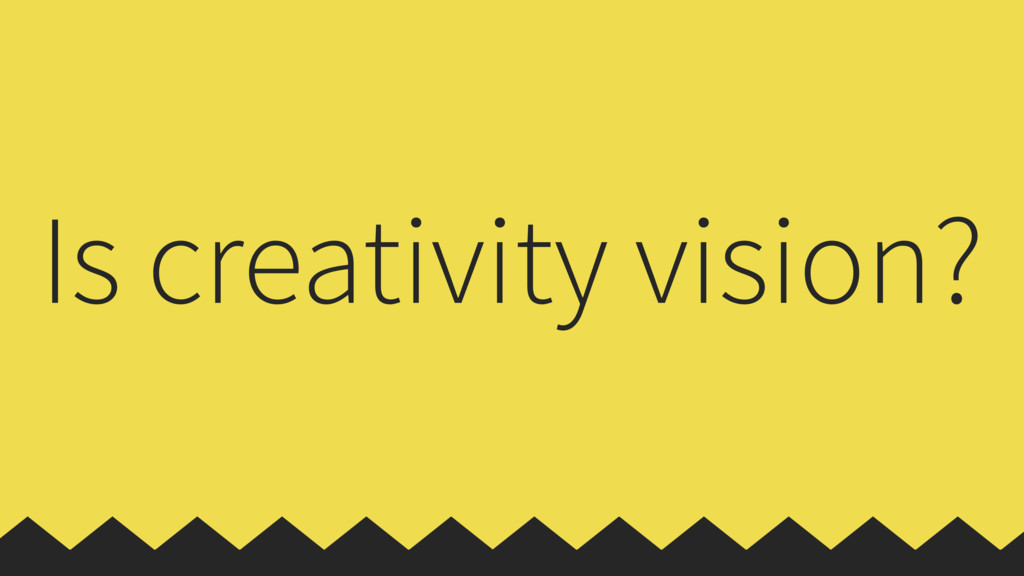 Is creativity vision?